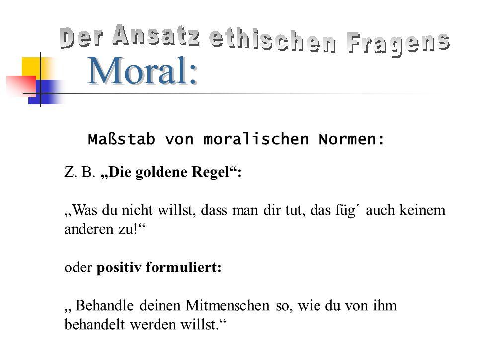 Maßstab von moralischen Normen: Z.B.