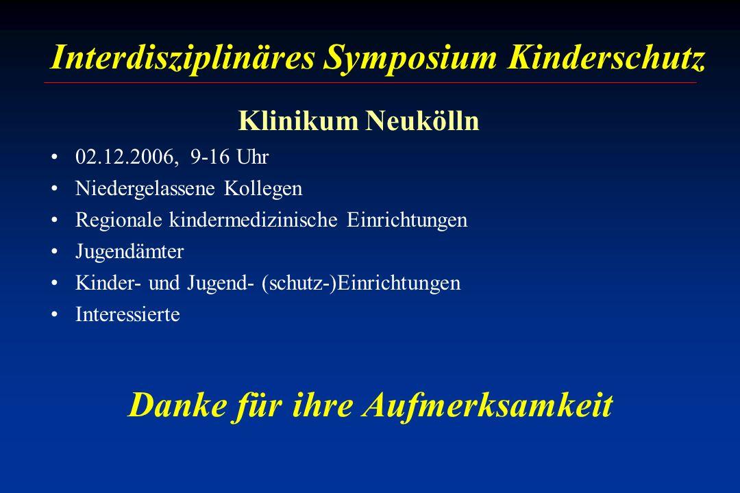 Danke für ihre Aufmerksamkeit Interdisziplinäres Symposium Kinderschutz Klinikum Neukölln 02.12.2006, 9-16 Uhr Niedergelassene Kollegen Regionale kind