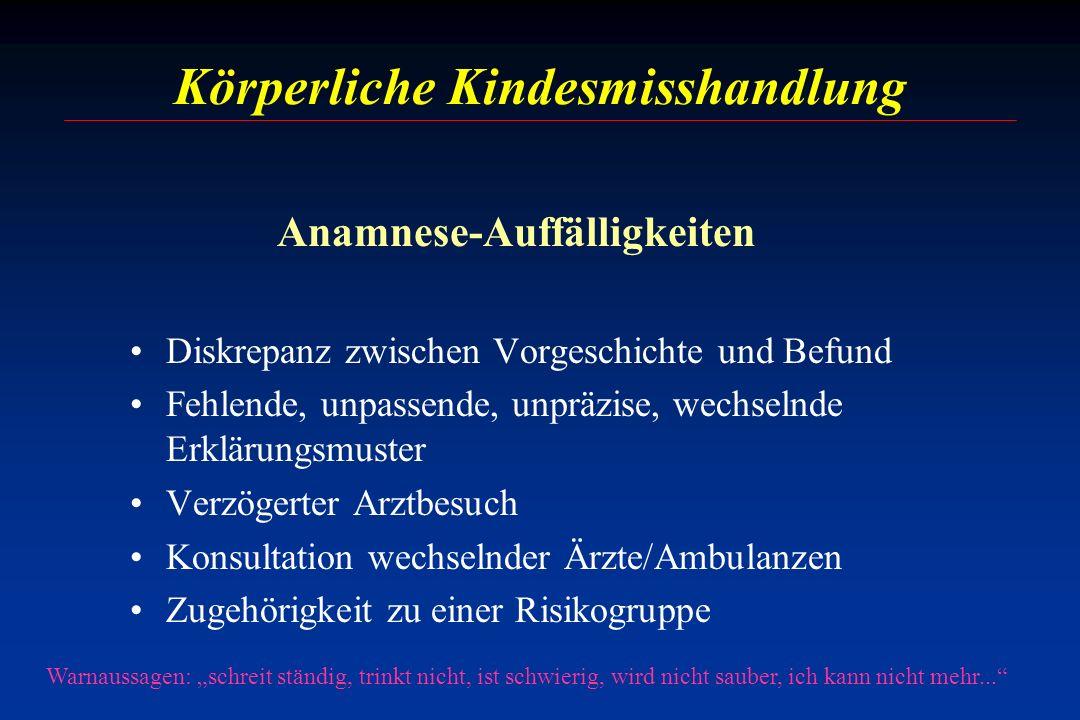 Körperliche Kindesmisshandlung Anamnese-Auffälligkeiten Diskrepanz zwischen Vorgeschichte und Befund Fehlende, unpassende, unpräzise, wechselnde Erklä