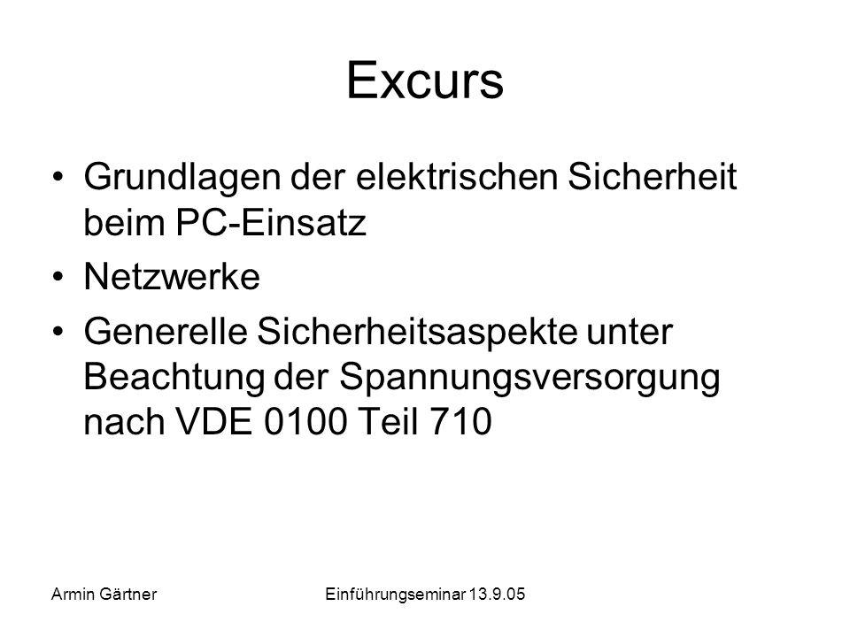 Armin GärtnerEinführungseminar 13.9.05 Geräte-Norm DIN EN 60601 IT-Norm DIN EN 60950 System-Norm DIN EN 60601-1-1