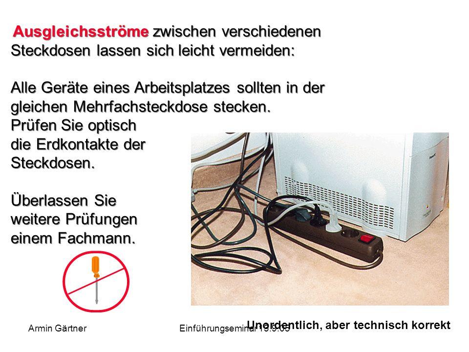 Armin GärtnerEinführungseminar 13.9.05 Durch diese Mehr- fachsteckdose entstanden in einer Arztpraxis drei Schäden innerhalb einer Woche. Das Kabel wa