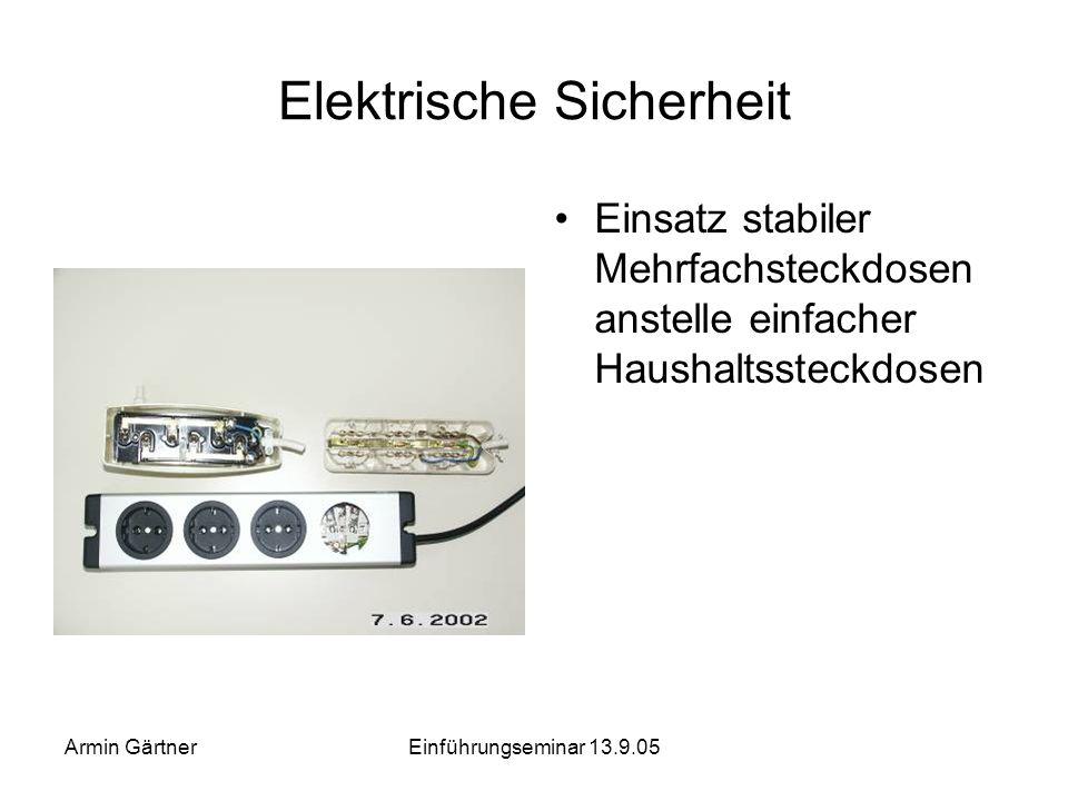Armin GärtnerEinführungseminar 13.9.05 zwischen verschiedenen Steckdosen lassen sich leicht vermeiden: Alle Geräte eines Arbeitsplatzes sollten in der