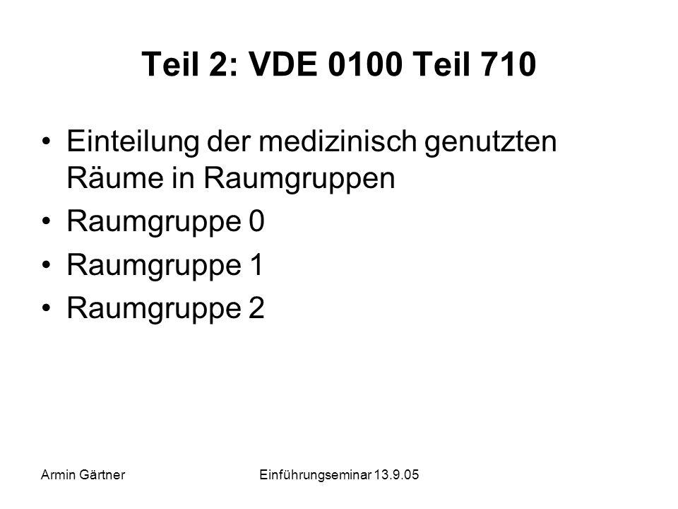 Armin GärtnerEinführungseminar 13.9.05 Elektroinstallation in Krankenhäusern und Arztpraxen Anforderungen an die Elektroinstallation gemäß VDE 0100 Te