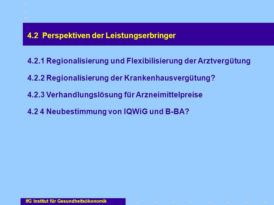 4.2 Perspektiven der Leistungserbringer 4.2.1 Regionalisierung und Flexibilisierung der Arztvergütung 4.2.2 Regionalisierung der Krankenhausvergütung?