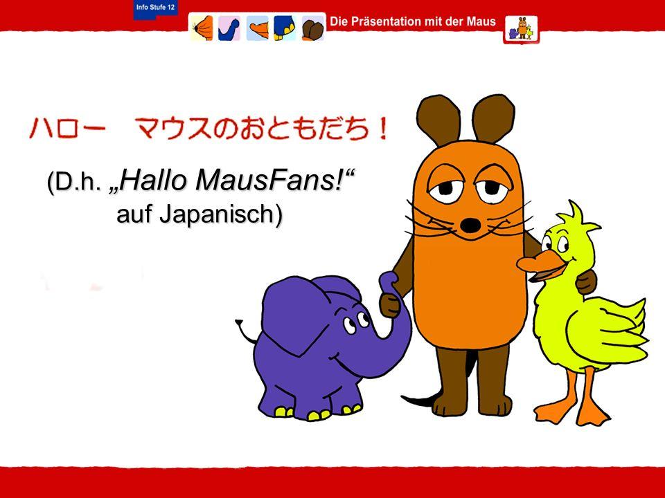 (D.h. Hallo MausFans! auf Japanisch)