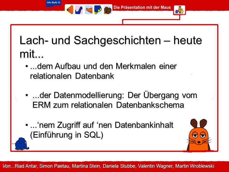Lach- und Sachgeschichten – heute mit......der Datenmodellierung: Der Übergang vom ERM zum relationalen Datenbankschema...der Datenmodellierung: Der Ü