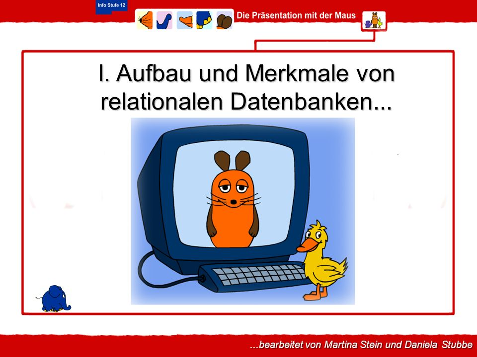 I. Aufbau und Merkmale von relationalen Datenbanken......bearbeitet von Martina Stein und Daniela Stubbe