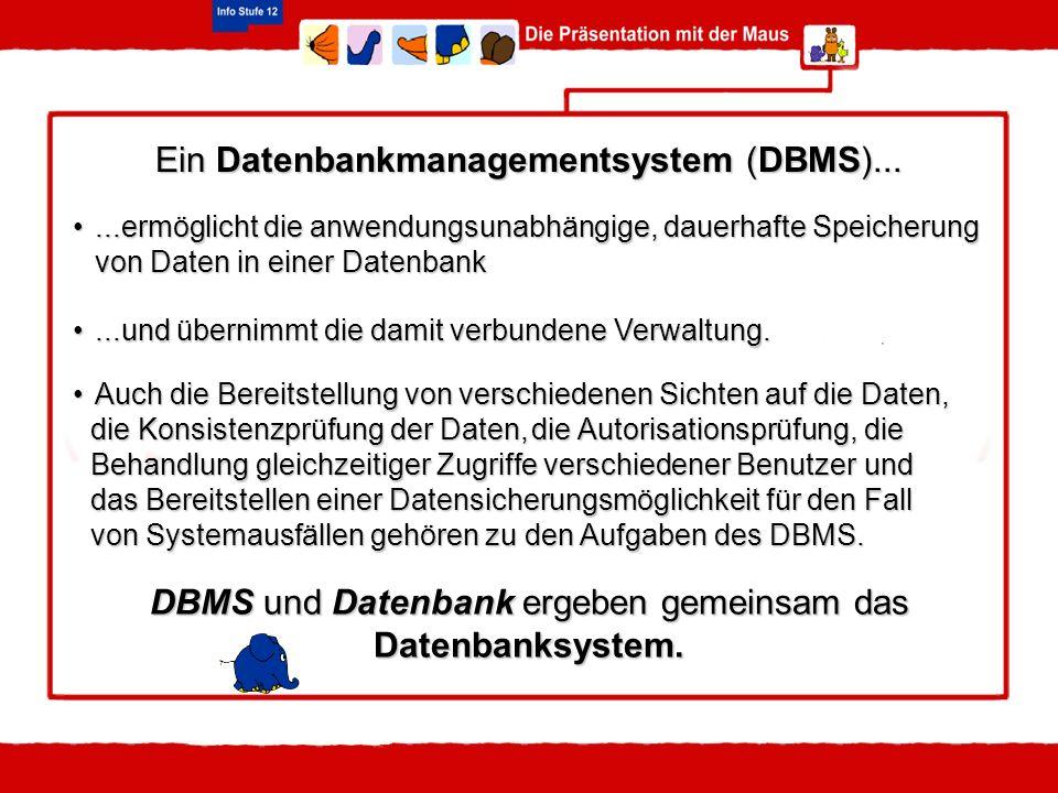 Ein Datenbankmanagementsystem (DBMS)......ermöglicht die anwendungsunabhängige, dauerhafte Speicherung von Daten in einer Datenbank...ermöglicht die a