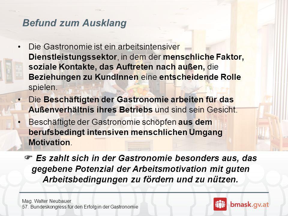 Mag. Walter Neubauer 57. Bundeskongress für den Erfolg in der Gastronomie Befund zum Ausklang Die Gastronomie ist ein arbeitsintensiver Dienstleistung