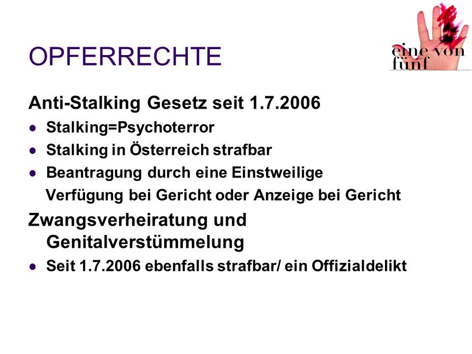 OPFERRECHTE Anti-Stalking Gesetz seit 1.7.2006 Stalking=Psychoterror Stalking in Österreich strafbar Beantragung durch eine Einstweilige Verfügung bei