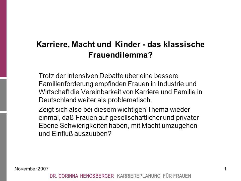 November 200712 DR.CORINNA HENGSBERGER KARRIEREPLANUNG FÜR FRAUEN Kurz, es tut sich etwas..
