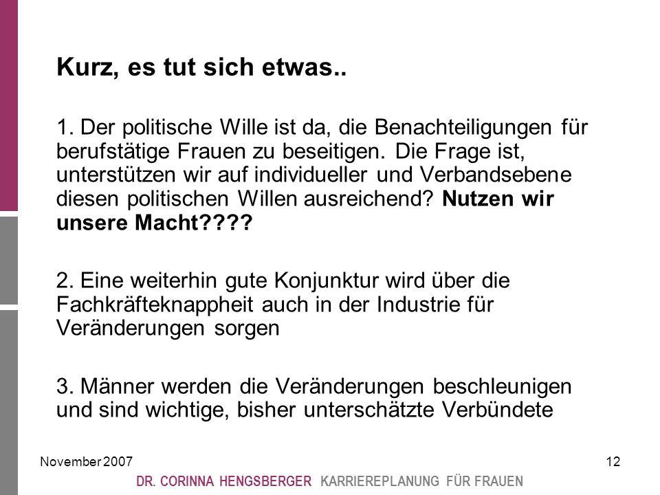 November 200712 DR. CORINNA HENGSBERGER KARRIEREPLANUNG FÜR FRAUEN Kurz, es tut sich etwas..