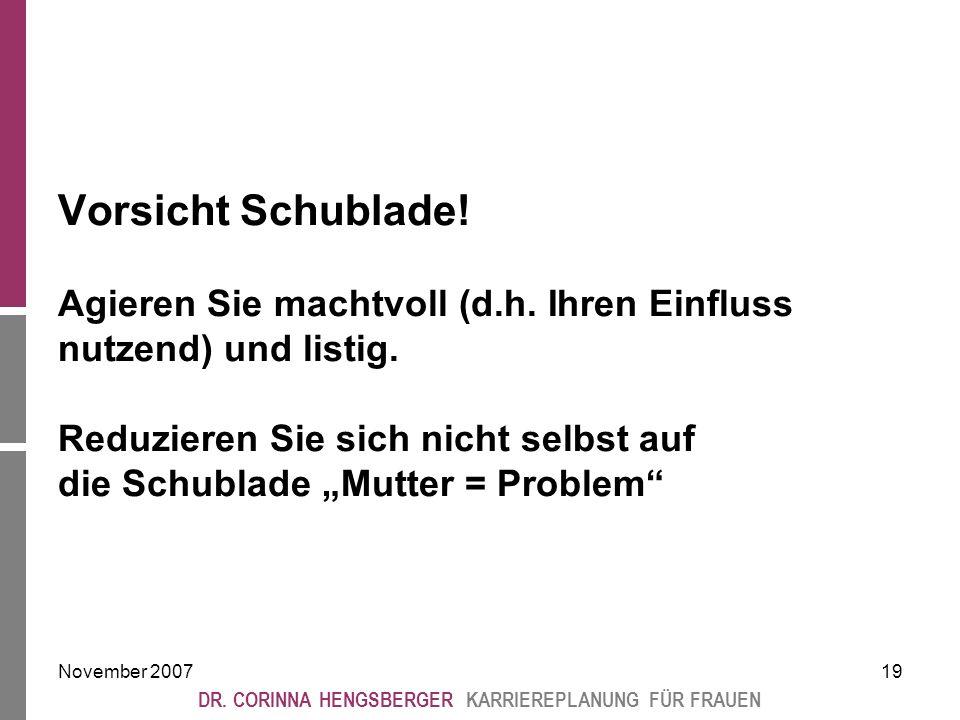 November 200719 DR. CORINNA HENGSBERGER KARRIEREPLANUNG FÜR FRAUEN Vorsicht Schublade.