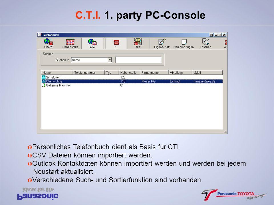 C.T.I. 1. party PC-Console Ý Persönliches Telefonbuch dient als Basis für CTI. Ý CSV Dateien können importiert werden. Ý Outlook Kontaktdaten können i