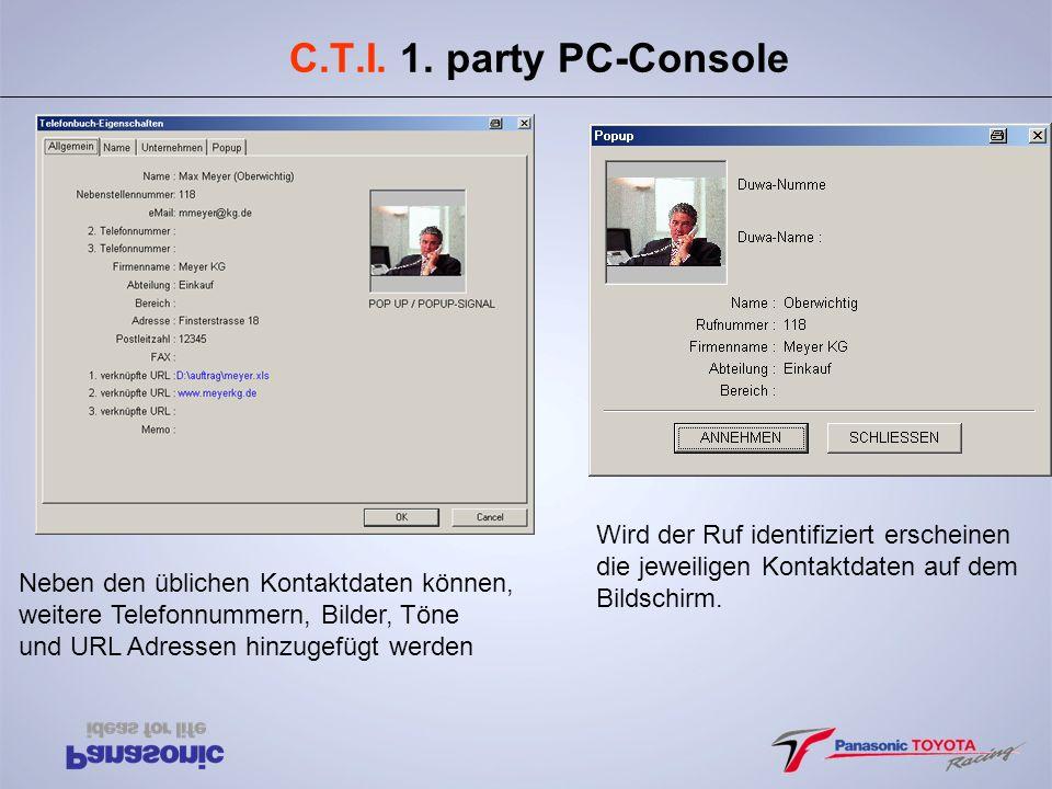 C.T.I. 1. party PC-Console Neben den üblichen Kontaktdaten können, weitere Telefonnummern, Bilder, Töne und URL Adressen hinzugefügt werden Wird der R