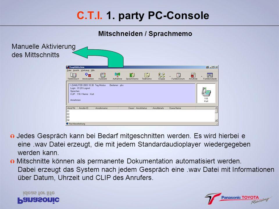 C.T.I. 1. party PC-Console Mitschneiden / Sprachmemo Ý Jedes Gespräch kann bei Bedarf mitgeschnitten werden. Es wird hierbei e eine.wav Datei erzeugt,
