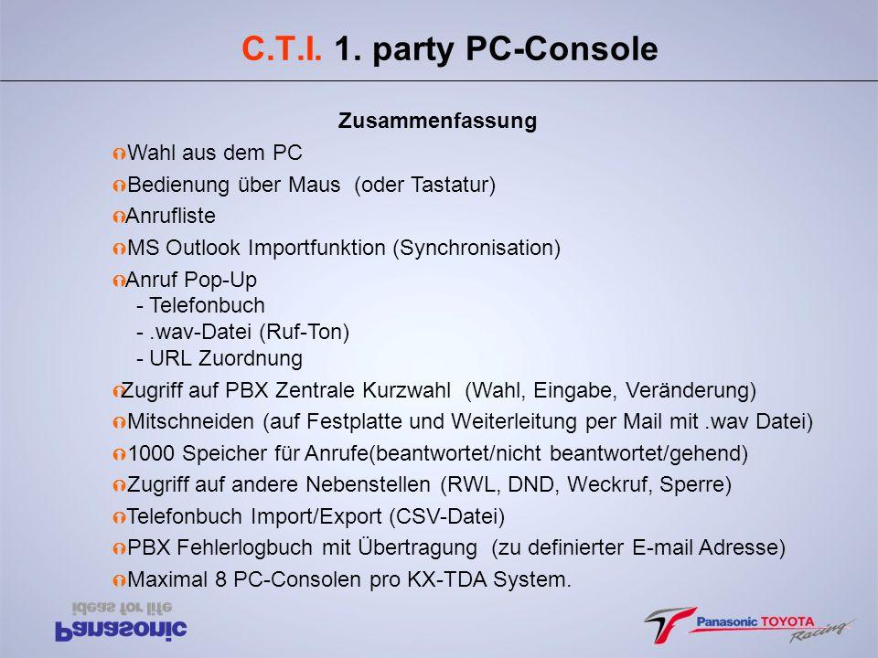 C.T.I. 1. party PC-Console Ý Wahl aus dem PC Ý Bedienung über Maus (oder Tastatur) Ý Anrufliste Ý MS Outlook Importfunktion (Synchronisation) Ý Anruf