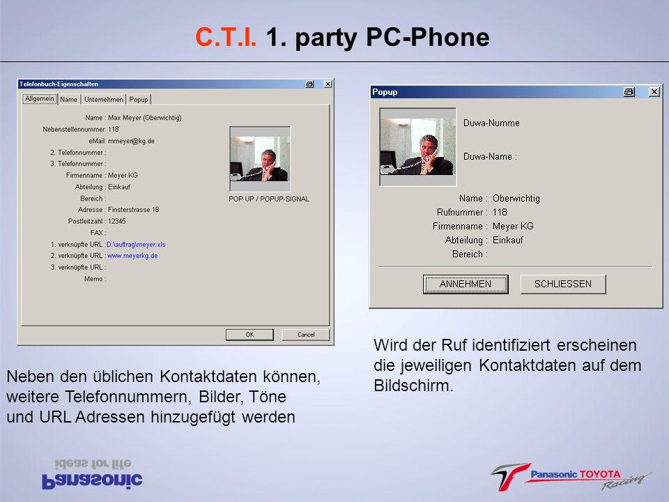 C.T.I. 1. party PC-Phone Neben den üblichen Kontaktdaten können, weitere Telefonnummern, Bilder, Töne und URL Adressen hinzugefügt werden Wird der Ruf