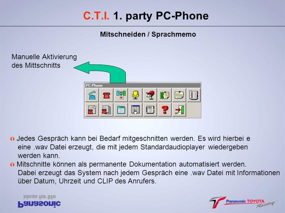 C.T.I. 1. party PC-Phone Mitschneiden / Sprachmemo Ý Jedes Gespräch kann bei Bedarf mitgeschnitten werden. Es wird hierbei e eine.wav Datei erzeugt, d
