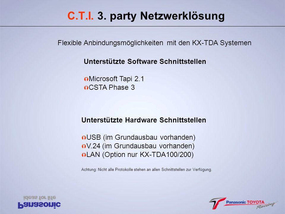C.T.I. 3. party Netzwerklösung Unterstützte Software Schnittstellen Ý Microsoft Tapi 2.1 Ý CSTA Phase 3 Unterstützte Hardware Schnittstellen Ý USB (im