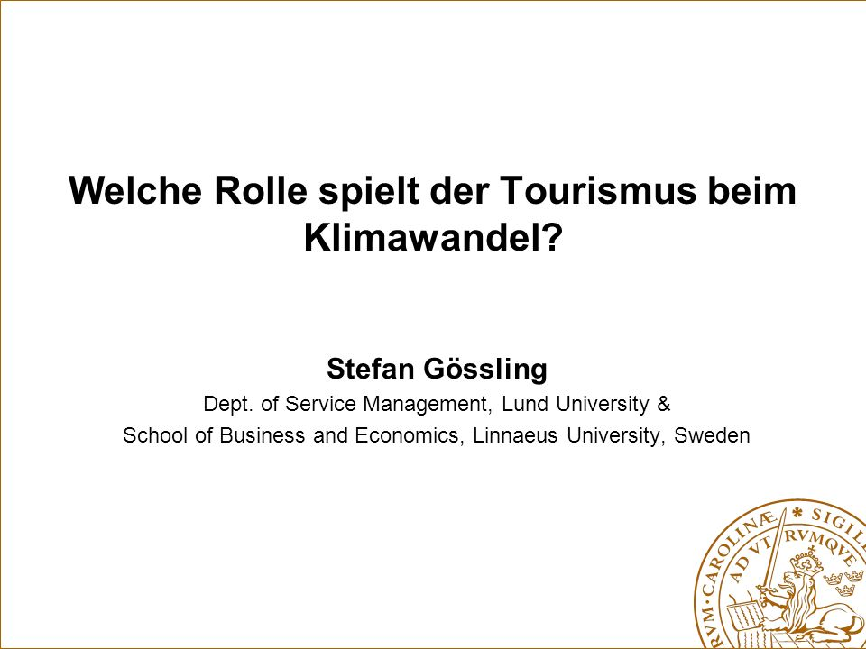 Welche Rolle spielt der Tourismus beim Klimawandel? Stefan Gössling Dept. of Service Management, Lund University & School of Business and Economics, L