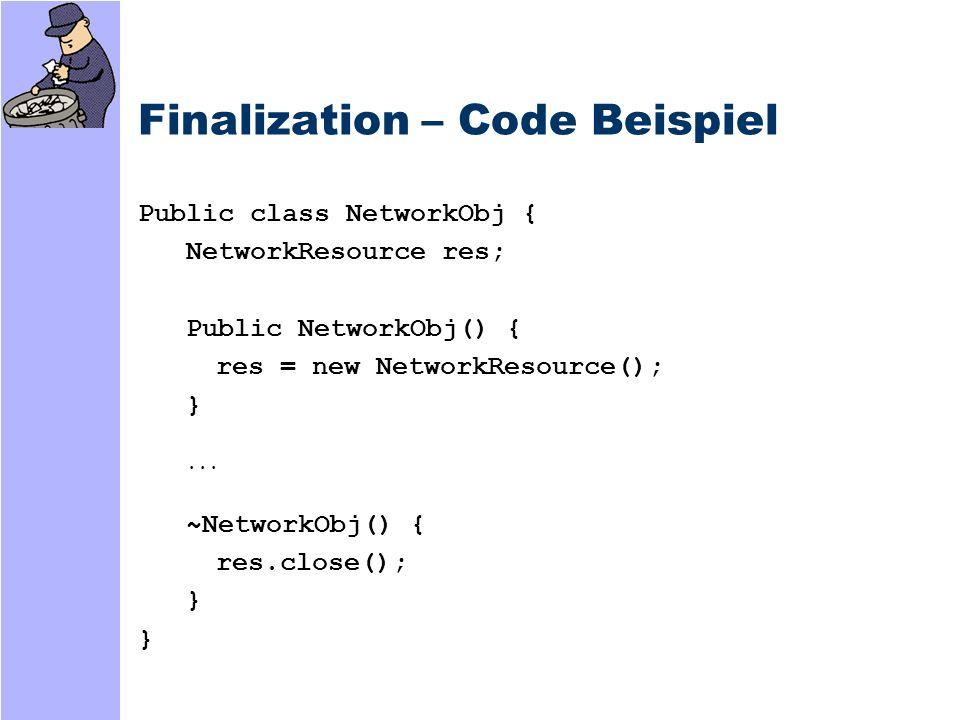 Finalization: Behandlung Enthält ein Objekt eine Finalize-Methode, wird ein Zeiger auf das Objekt in die Finalization Queue gestellt (bei Erzeugung des Objekts)
