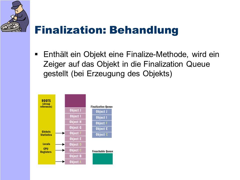Finalization: Behandlung Wird ein Objekt als Garbage betrachtet, und befindet sich ein Zeiger darauf im Fin.-Queue, wird dieser in den F-reachable Queue kopiert