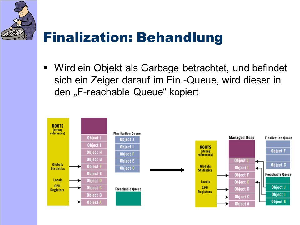 Finalization: Behandlung Objekte im F-reachable Queue können noch NICHT freigegeben werden, da erst ihre Finalize-Methode aufgerufen werden muß
