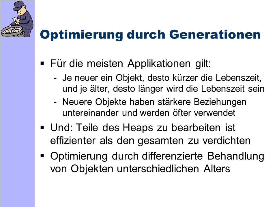 Generationen Neue Objekte sind Generation 0 Objekte, die einen GC-Lauf überleben, erreichen die nächsthöhere Generation