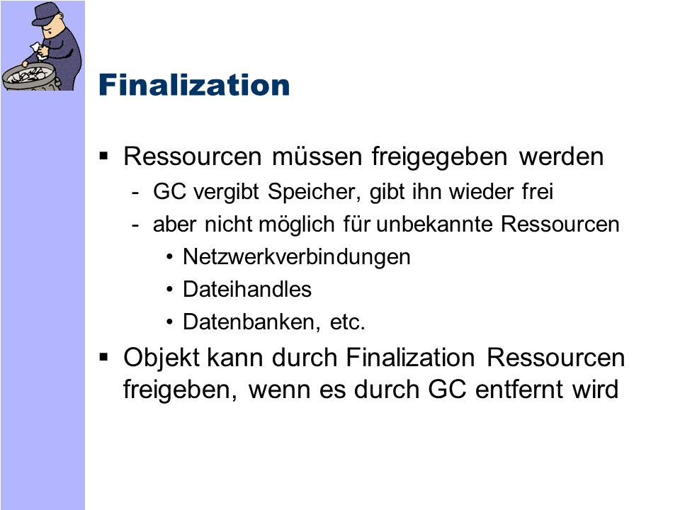 Finalization – Code Beispiel Public class NetworkObj { NetworkResource res; Public NetworkObj() { res = new NetworkResource(); }...