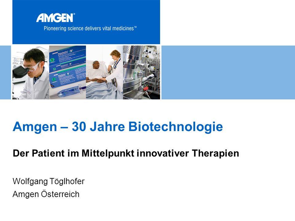 Amgen – 30 Jahre Biotechnologie Der Patient im Mittelpunkt innovativer Therapien Wolfgang Töglhofer Amgen Österreich