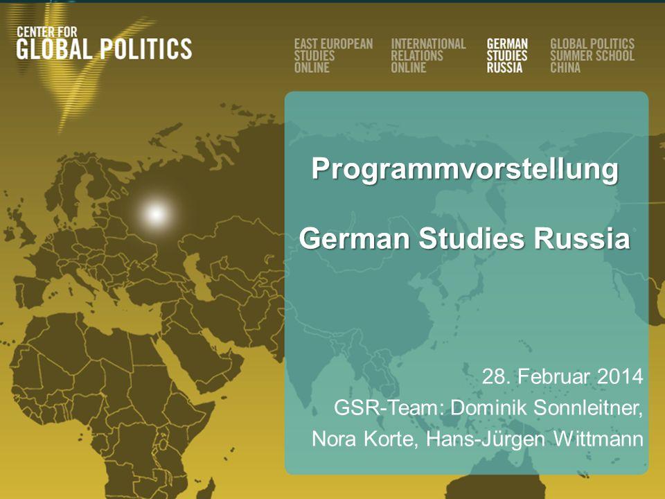 © German Studies Russiawww.german-studies-russia.org Programmvorstellung German Studies Russia 28. Februar 2014 GSR-Team: Dominik Sonnleitner, Nora Ko