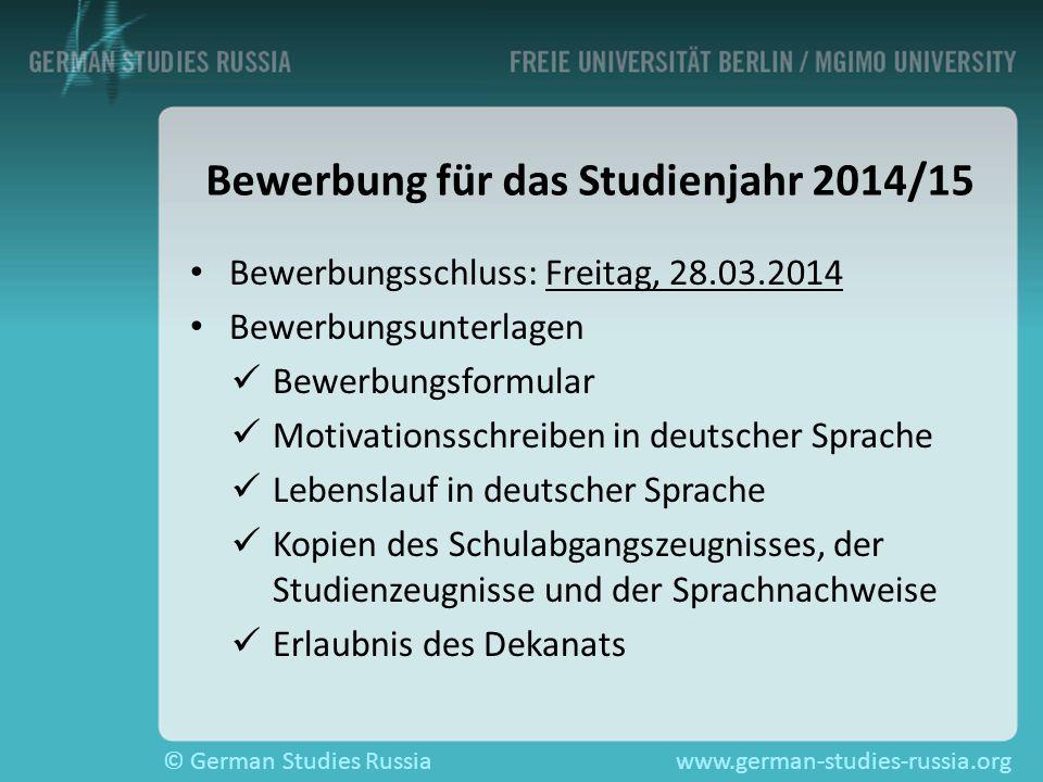 © German Studies Russiawww.german-studies-russia.org Bewerbung für das Studienjahr 2014/15 Bewerbungsschluss: Freitag, 28.03.2014 Bewerbungsunterlagen