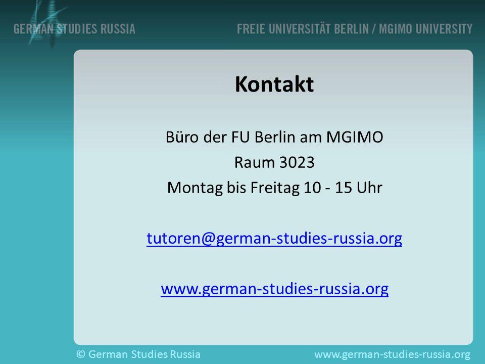 © German Studies Russiawww.german-studies-russia.org Kontakt Büro der FU Berlin am MGIMO Raum 3023 Montag bis Freitag 10 - 15 Uhr tutoren@german-studi