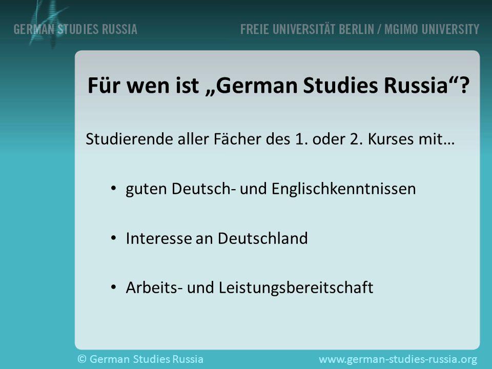 © German Studies Russiawww.german-studies-russia.org Für wen ist German Studies Russia? Studierende aller Fächer des 1. oder 2. Kurses mit… guten Deut