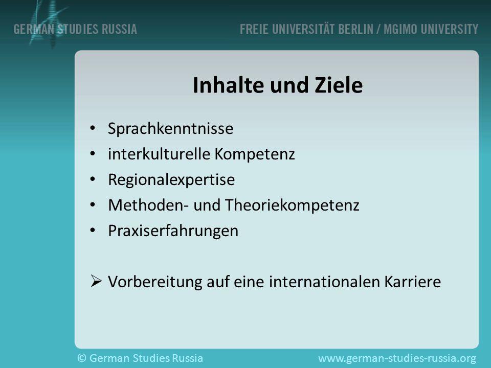 © German Studies Russiawww.german-studies-russia.org Inhalte und Ziele Sprachkenntnisse interkulturelle Kompetenz Regionalexpertise Methoden- und Theo