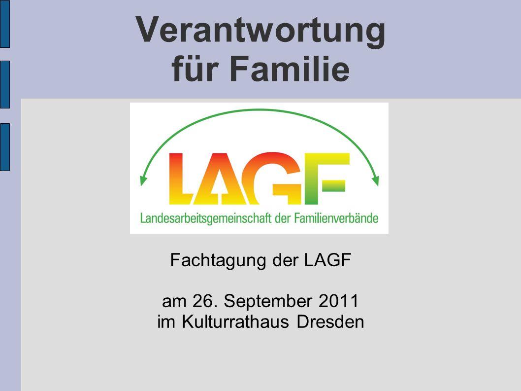 Verantwortung für Familie Fachtagung der LAGF am 26. September 2011 im Kulturrathaus Dresden