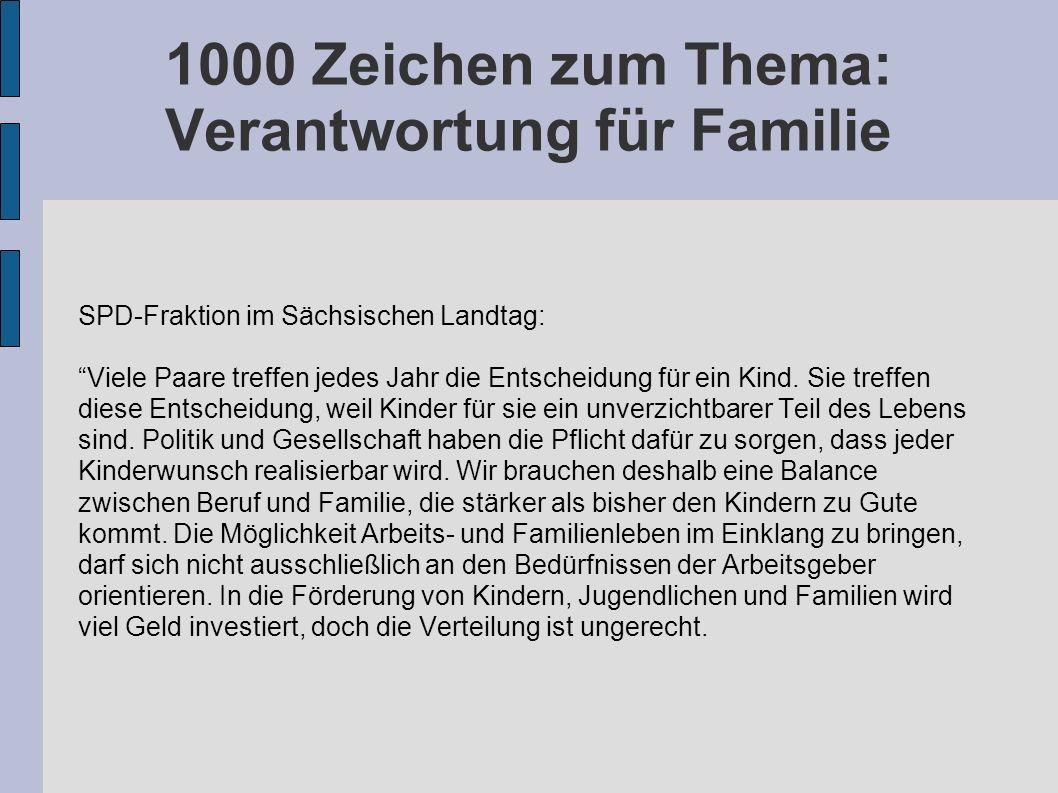 1000 Zeichen zum Thema: Verantwortung für Familie SPD-Fraktion im Sächsischen Landtag: Viele Paare treffen jedes Jahr die Entscheidung für ein Kind. S