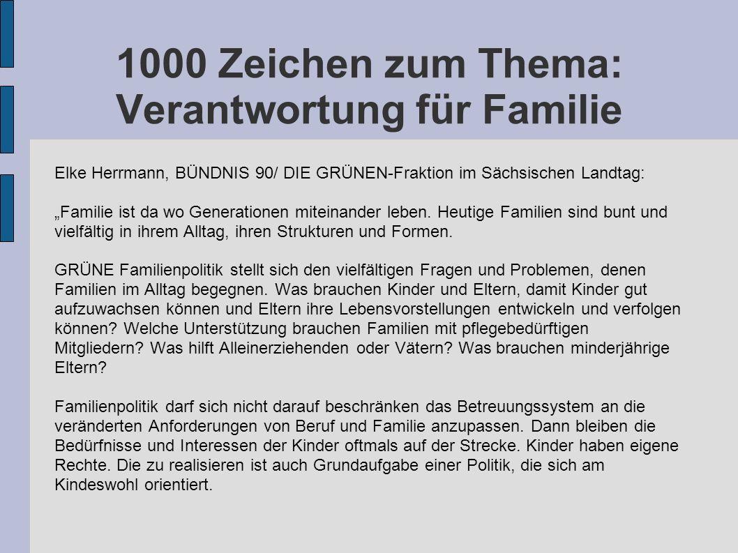 1000 Zeichen zum Thema: Verantwortung für Familie Elke Herrmann, BÜNDNIS 90/ DIE GRÜNEN-Fraktion im Sächsischen Landtag: Familie ist da wo Generationen miteinander leben.