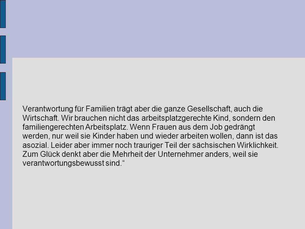 1000 Zeichen zum Thema: Verantwortung für Familie Die Linke-Fraktion im Sächsischen Landtag: Familie ist überall dort wo Menschen füreinander Verantwortung übernehmen, unabhängig von Trauschein, sexueller Orientierung oder der Form in der sie zusammenleben.