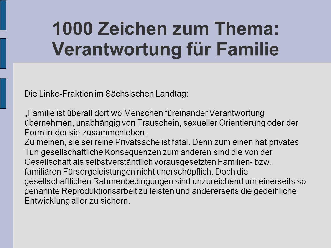 1000 Zeichen zum Thema: Verantwortung für Familie Die Linke-Fraktion im Sächsischen Landtag: Familie ist überall dort wo Menschen füreinander Verantwo