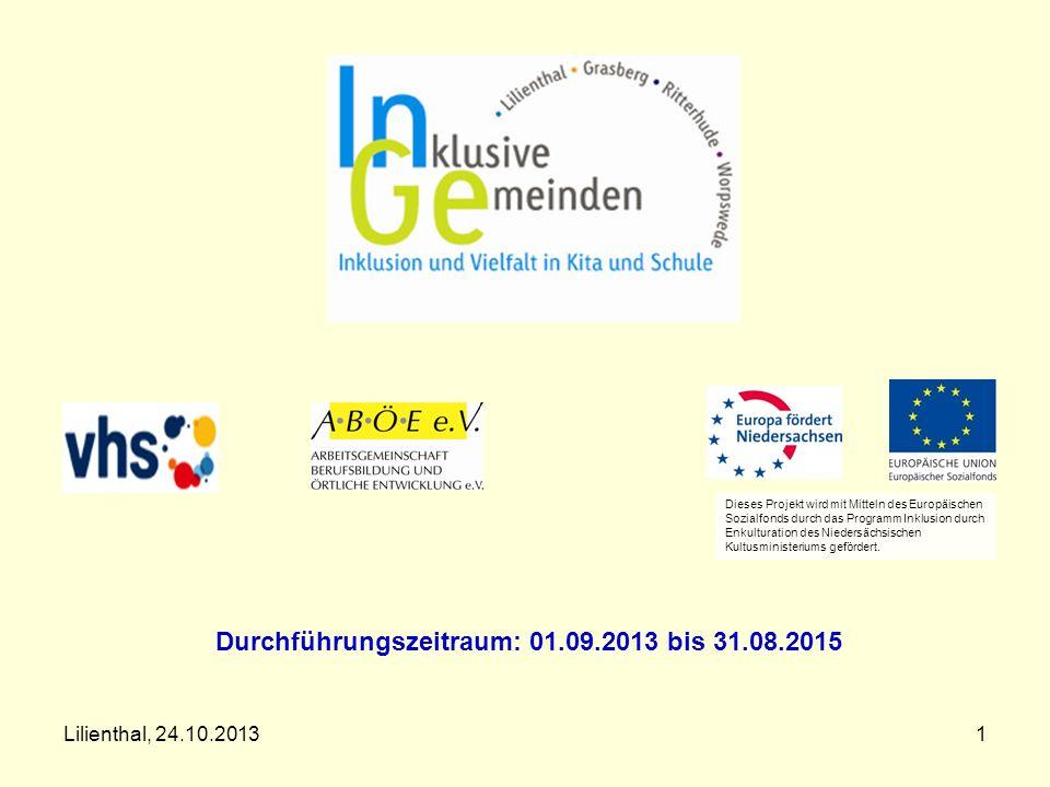 Lilienthal, 24.10.20131 Durchführungszeitraum: 01.09.2013 bis 31.08.2015 Dieses Projekt wird mit Mitteln des Europäischen Sozialfonds durch das Progra