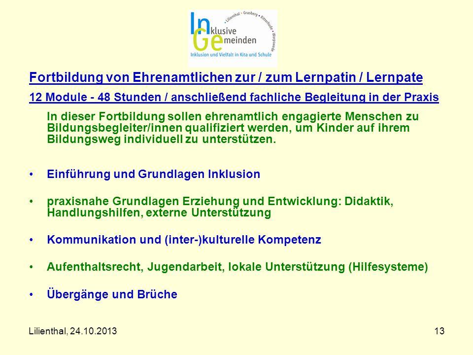 Lilienthal, 24.10.201313 Fortbildung von Ehrenamtlichen zur / zum Lernpatin / Lernpate 12 Module - 48 Stunden / anschließend fachliche Begleitung in d