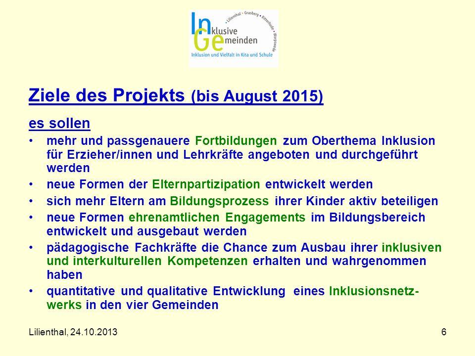 Lilienthal, 24.10.20136 Ziele des Projekts (bis August 2015) es sollen mehr und passgenauere Fortbildungen zum Oberthema Inklusion für Erzieher/innen