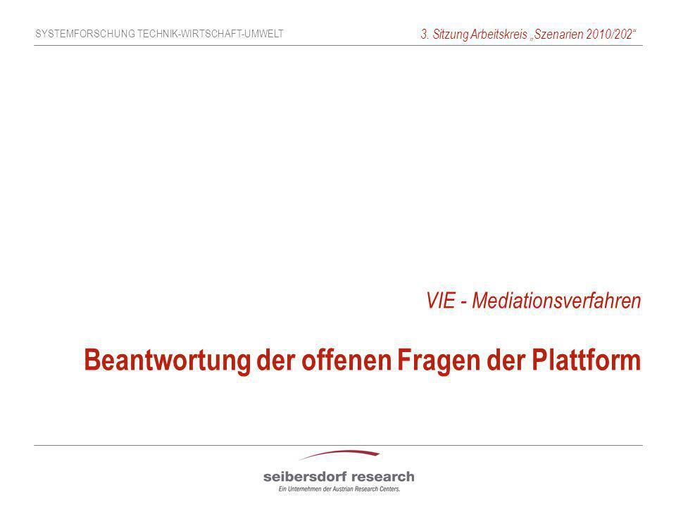 SYSTEMFORSCHUNG TECHNIK-WIRTSCHAFT-UMWELT 3. Sitzung Arbeitskreis Szenarien 2010/202 VIE - Mediationsverfahren Beantwortung der offenen Fragen der Pla