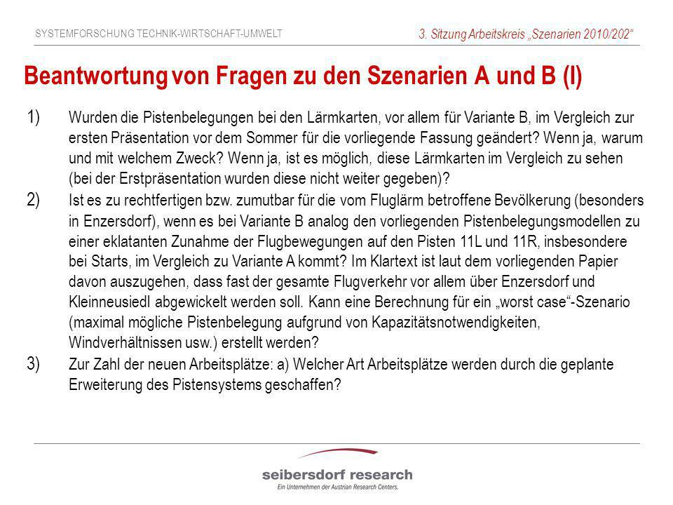 SYSTEMFORSCHUNG TECHNIK-WIRTSCHAFT-UMWELT 3. Sitzung Arbeitskreis Szenarien 2010/202 Beantwortung von Fragen zu den Szenarien A und B (I) 1) Wurden di