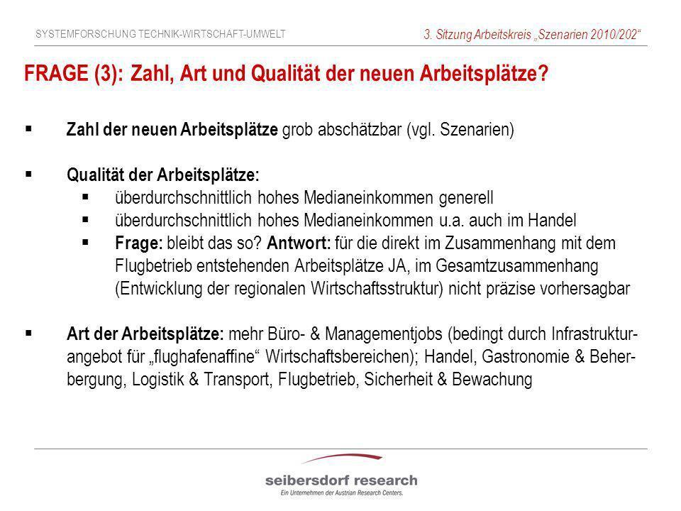 SYSTEMFORSCHUNG TECHNIK-WIRTSCHAFT-UMWELT 3. Sitzung Arbeitskreis Szenarien 2010/202 FRAGE (3): Zahl, Art und Qualität der neuen Arbeitsplätze? Zahl d