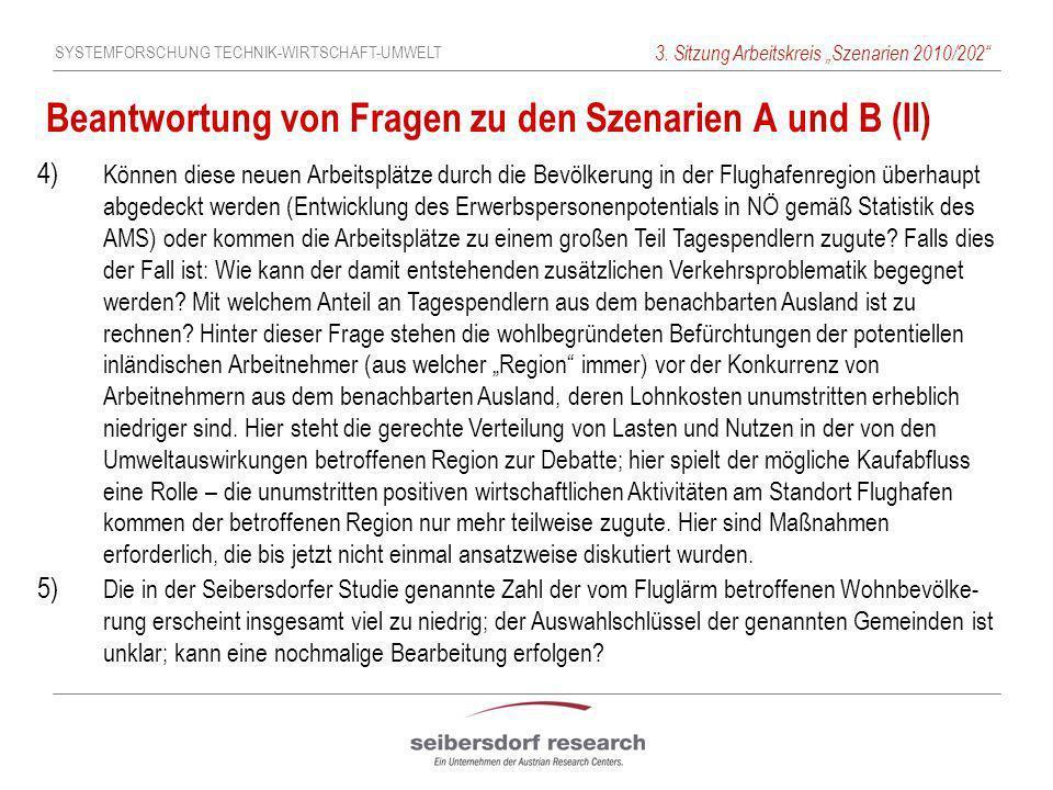 SYSTEMFORSCHUNG TECHNIK-WIRTSCHAFT-UMWELT 3. Sitzung Arbeitskreis Szenarien 2010/202 Beantwortung von Fragen zu den Szenarien A und B (II) 4) Können d