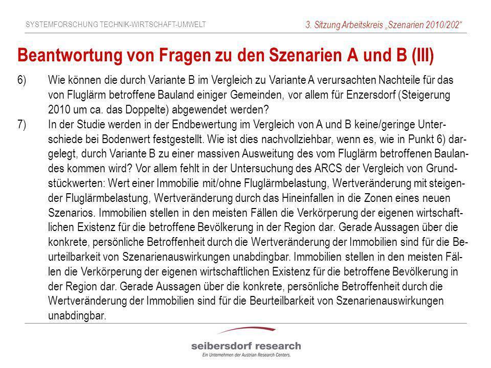 SYSTEMFORSCHUNG TECHNIK-WIRTSCHAFT-UMWELT 3. Sitzung Arbeitskreis Szenarien 2010/202 Beantwortung von Fragen zu den Szenarien A und B (III) 6) Wie kön