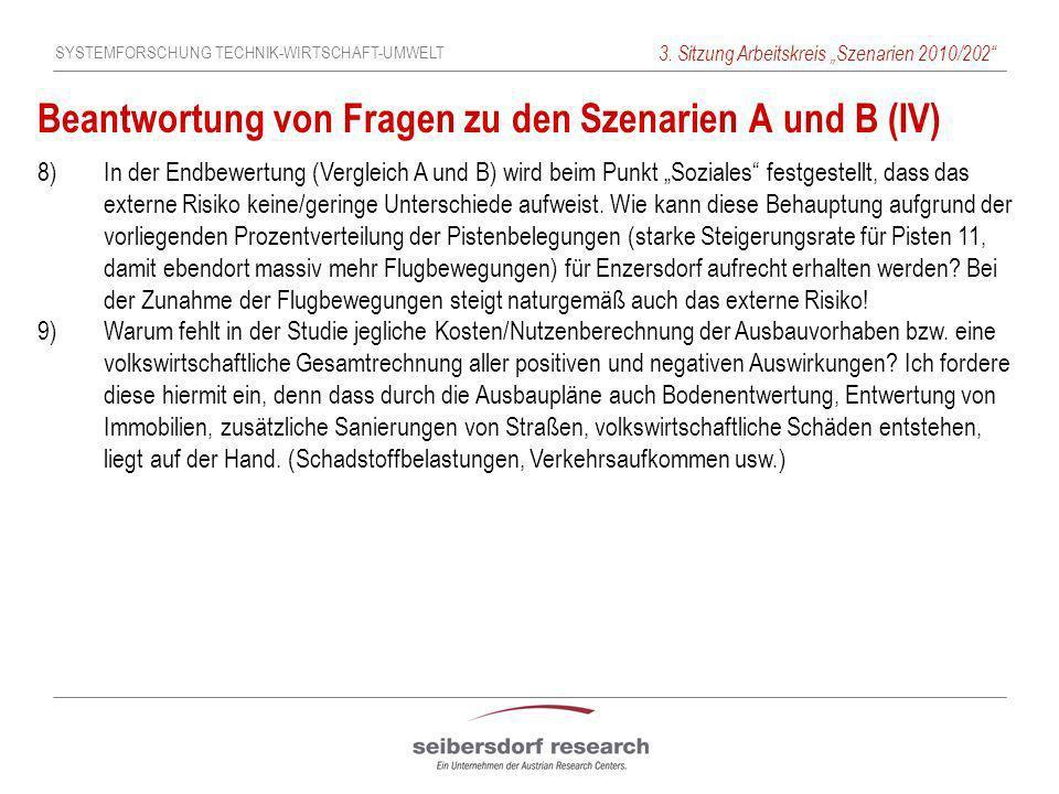 SYSTEMFORSCHUNG TECHNIK-WIRTSCHAFT-UMWELT 3. Sitzung Arbeitskreis Szenarien 2010/202 Beantwortung von Fragen zu den Szenarien A und B (IV) 8) In der E